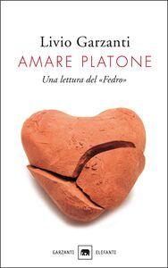 Libro Amare Platone. Una lettura del «Fedro» Livio Garzanti