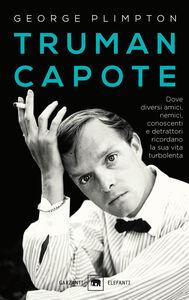 Libro Truman Capote. Dove diversi amici, nemici, conoscenti e detrattori ricordano la sua vita turbolenta George Plimpton