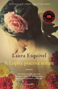 Libro A Lupita piaceva stirare Laura Esquivel