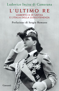 Foto Cover di L' ultimo re. Umberto II di Savoia e l'Italia della luogotenenza, Libro di Ludovico Incisa di Camerana, edito da Garzanti Libri
