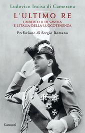 L' ultimo re. Umberto II di Savoia e l'Italia della luogotenenza
