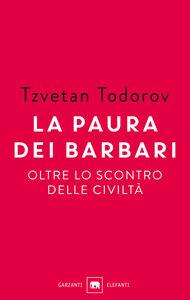Libro La paura dei barbari. Oltre lo scontro delle civiltà Tzvetan Todorov