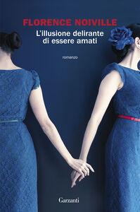 Libro L' illusione delirante di essere amati Florence Noiville