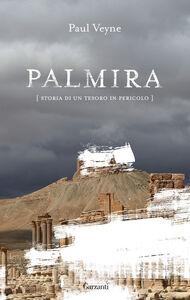 Foto Cover di Palmira. Storia di un tesoro in pericolo, Libro di Paul Veyne, edito da Garzanti Libri