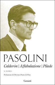 Libro Il teatro. Vol. 1: Calderón-Affabulazione-Pilade. Pier Paolo Pasolini
