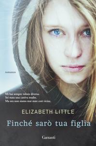 Libro Finché sarò tua figlia Elizabeth Little