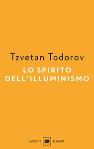 Foto Cover di Lo spirito dell'illuminismo, Libro di Tzvetan Todorov, edito da Garzanti Libri