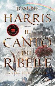Foto Cover di Il canto del ribelle, Libro di Joanne Harris, edito da Garzanti Libri