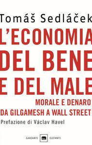 Libro L' economia del bene e del male. Morale e denaro da Gilgamesh a Wall Street Tomás Sedlácek
