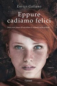 Libro Eppure cadiamo felici Enrico Galiano
