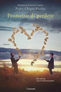 Foto Cover di Prometto di perdere, Libro di Pedro Chagas Freitas, edito da Garzanti Libri