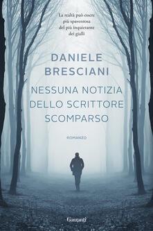 Nessuna notizia dello scrittore scomparso - Daniele Bresciani - copertina