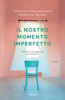 Il nostro momento imperfetto - Federica Bosco - copertina