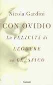Libro Con Ovidio. La felicità di leggere un classico Nicola Gardini
