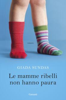 Le mamme ribelli non hanno paura - Giada Sundas - copertina