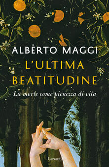 L' ultima beatitudine. La morte come pienezza di vita - Alberto Maggi - copertina