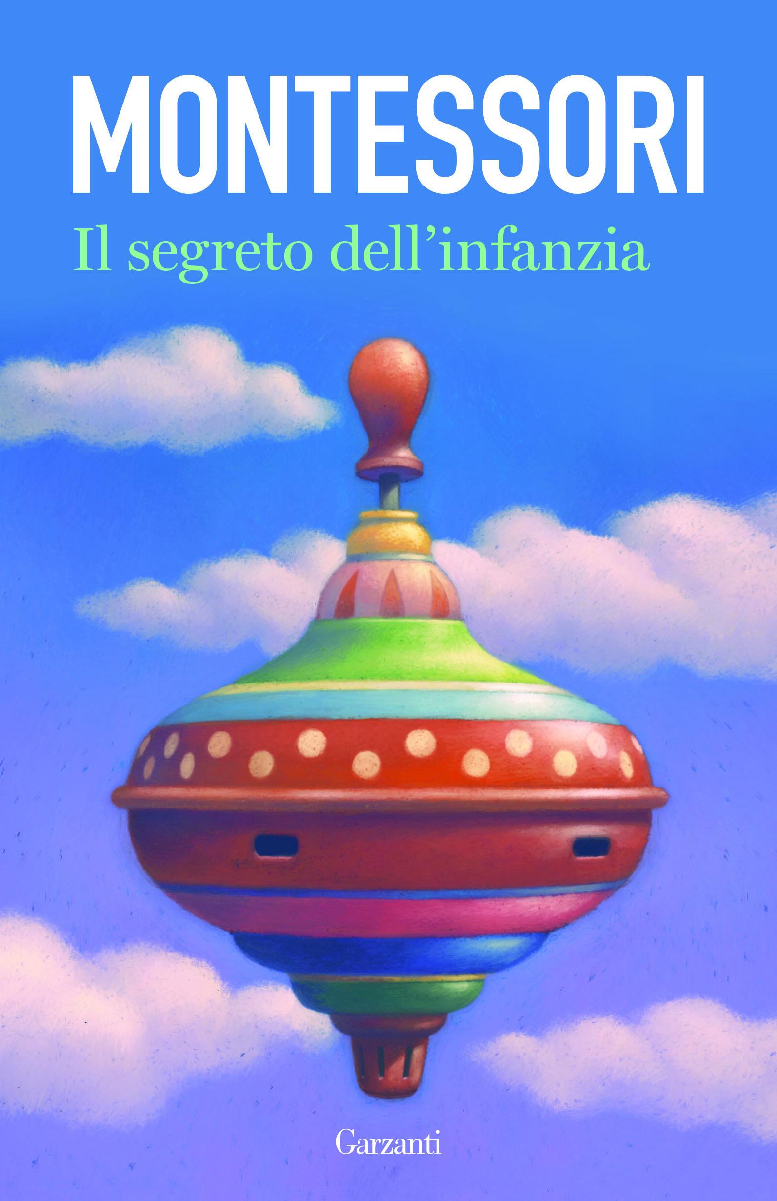 Il segreto dell 39 infanzia maria montessori libro for Susanna tamaro il tuo sguardo illumina il mondo