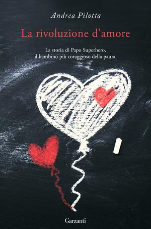 La rivoluzione d'amore. La storia di Papo Superhero, il bambino più coraggioso della paura