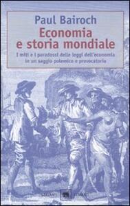 Economia e storia mondiale. I miti e i paradossi delle leggi dell'economia in un saggio polemico e provocatorio - Paul Bairoch - copertina