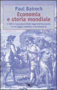 Libro Economia e storia mondiale. I miti e i paradossi delle leggi dell'economia in un saggio polemico e provocatorio Paul Bairoch