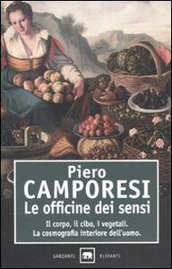 Libro Le officine dei sensi. Il corpo, il cibo, i vegetali. La cosmografia interiore dell'uomo Piero Camporesi