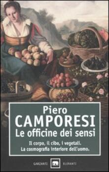 Le officine dei sensi. Il corpo, il cibo, i vegetali. La cosmografia interiore dell'uomo - Piero Camporesi - copertina