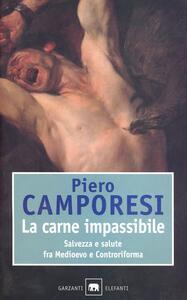 La carne impassibile. Salvezza e salute fra Medioevo e Controriforma - Piero Camporesi - copertina