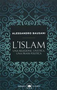 L' Islam. Una religione, un'etica, una prassi politica