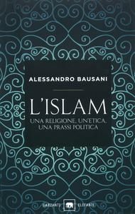 Libro L' Islam. Una religione, un'etica, una prassi politica Alessandro Bausani