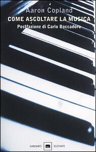 Foto Cover di Come ascoltare la musica, Libro di Aaron Copland, edito da Garzanti Libri