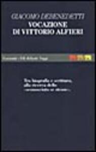 Vocazione di Vittorio Alfieri. Tra biografia e scrittura, alla ricerca dello «sconosciuto sé stesso»