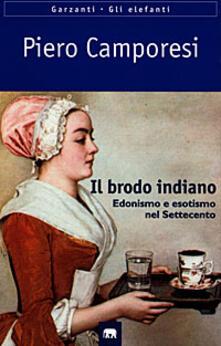 Il brodo indiano. Edonismo e esotismo nel Settecento - Piero Camporesi - copertina