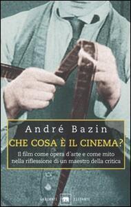 Che cosa è il cinema? Il film come opera d'arte e come mito nella riflessione di un maestro della critica - André Bazin - copertina