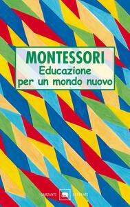 Educazione per un mondo nuovo - Maria Montessori - copertina
