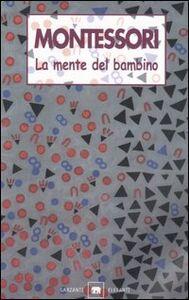 Libro La mente del bambino. Mente assorbente Maria Montessori