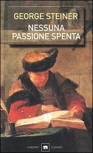 Libro Nessuna passione spenta. Saggi 1978-1996 George Steiner