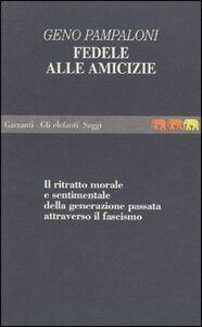Foto Cover di Fedele alle amicizie, Libro di Geno Pampaloni, edito da Garzanti Libri