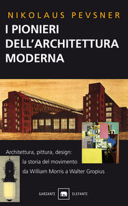 Libro I pionieri dell'architettura moderna. Da William Morris a Walter Gropius Nikolaus Pevsner