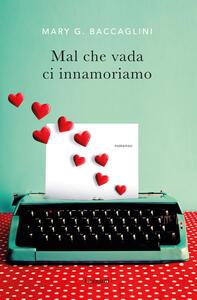 Mal che vada ci innamoriamo - Mary G. Baccaglini - copertina
