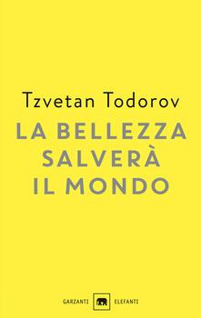 La bellezza salverà il mondo. Wilde, Rilke, Cvetaeva - Tzvetan Todorov - copertina