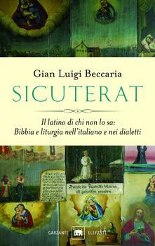 Sicuterat. Il latino di chi non lo sa: Bibbia e liturgia nell'italiano e nei dialetti - Gian Luigi Beccaria - copertina