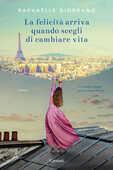 Libro La felicità arriva quando scegli di cambiare vita Raphaëlle Giordano