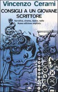 Libro Consigli a un giovane scrittore. Narrativa, cinema, teatro, radio Vincenzo Cerami
