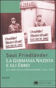 La Germania nazista e gli ebrei. Vol. 1: Gli anni della persecuzione 1933-1939.
