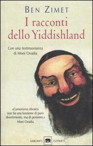 Foto Cover di I racconti dello Yiddishland. Parole del popolo ebraico, Libro di Ben Zimet, edito da Garzanti Libri