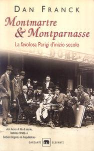 Libro Montmartre & Montparnasse. La favolosa Parigi d'inizio secolo Dan Franck
