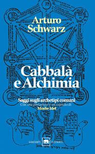 Foto Cover di Cabbalà e alchimia. Saggi sugli archetipi comuni, Libro di Arturo Schwarz, edito da Garzanti Libri