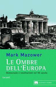 Foto Cover di Le ombre dell'Europa. Democrazie e totalitarismi nel XX secolo, Libro di Mark Mazower, edito da Garzanti Libri