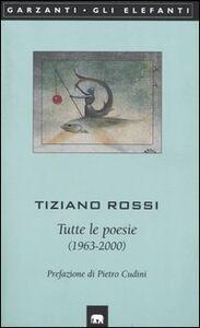 Libro Tutte le poesie (1963-2000) Tiziano Rossi