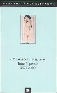 Libro Tutte le poesie (1977-2006) Jolanda Insana